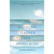 The Symmetry Teacher A Novel by Bitov, Andrei; Gannon, Mary Catherine; Gannon, Polly, 9780374535315