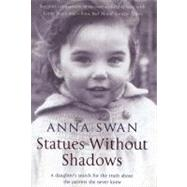 Statues Without Shadows : A Daughter's Search for the Truth about the Parents She Never Knew