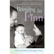 Bringing in Finn An Extraordinary Surrogacy Story by Connell, Sara, 9781580055413