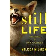 Still Life : Adventures in Taxidermy,9780618405473