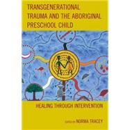 Transgenerational Trauma and the Aboriginal Preschool Child Healing through Intervention