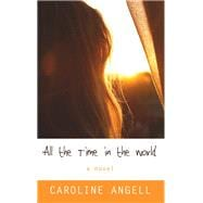 All the Time in the World by Angell, Caroline, 9781410495518
