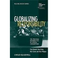 Globalizing Responsibility : The Political Rationalities of Ethical Consumption