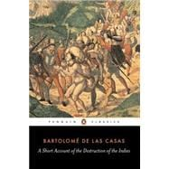 A Short Account of the Destruction of the Indies by Las Casas, Bartolome de (Author); Griffin, Nigel (Translator); Pagden, Anthony (Introduction by), 9780140445626