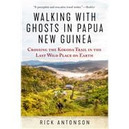 Walking With Ghosts in Papua New Guinea by Antonson, Rick, 9781510705661