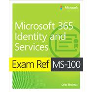 Exam Ref Ms-100 Microsoft 365 Identity and Services by Thomas, Orin, 9780135565735