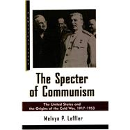 The Specter of Communism The United States and the Origins of the Cold War, 1917-1953,9780809015740