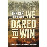 We Dared to Win by Wessels, Hannes; Scheepers, Andre, 9781612005874
