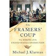 The Framers' Coup The Making of the United States Constitution by Klarman, Michael J., 9780190865962
