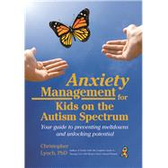 Anxiety Management for Kids on the Autism Spectrum by Lynch, Christopher, 9781941765982