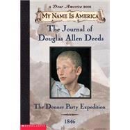 My Name Is America The Journal Of Douglas Allen Deeds, Donner Party Expedition, 1846