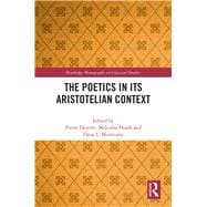 The Poetics in Its Aristotelian Context by Destrée, Pierre; Heath, Malcolm; Munteanu, Dana, 9780367366117