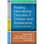Treating Internalizing Disorders in Children and Adolescents Core Techniques and Strategies