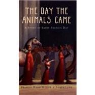 Day the Animals Came : A Story of Saint Francis Day