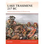 Lake Trasimene 217 BC Ambush and annihilation of a Roman army