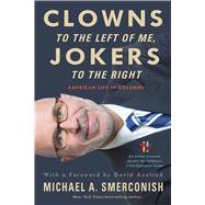 Clowns to the Left of Me, Jokers to the Right by Smerconish, Michael A.; Axelrod, David, 9781439916353