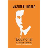 Equatorial & Other Poems by Huidobro, Vicente; Weinberger, Eliot, 9781848616523