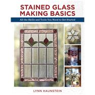 Stained Glass Making Basics by Haunstein, Lynn, 9780811736527