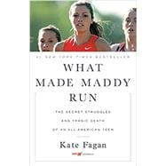 What Made Maddy Run The Secret Struggles and Tragic Death of an All-American Teen by Fagan, Kate, 9780316356541