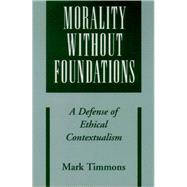 Morality without Foundations A Defense of Ethical Contextualism