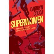 Superwomen Gender, Power, and Representation