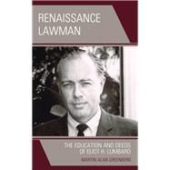 Renaissance Lawman The Education and Deeds of Eliot H. Lumbard