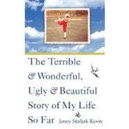 The Terrible and Wonderful, Ugly and Beautiful Story of My Life So Far by Kuvin, Jenny Skylark; Maddock-cowart, Donna, 9780977336586