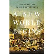 A New World Begins The History of the French Revolution by Popkin, Jeremy, 9780465096664
