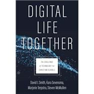 Digital Life Together by Smith, David I.; Sevensma, Kara; Terpstra, Marjorie; Mcmullen, Steven, 9780802877031