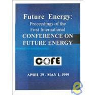 Future Energy : Proceedings of the 1st International Conference on Future Energy by Valone, Thomas, 9780964107038