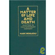 A Matter of Life and Death: Hunting in Contemporary Vermont,9781558497153