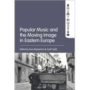 Popular Music and the Moving Image in Eastern Europe by Mazierska, Ewa; Gyori, Zsolt, 9781501337178