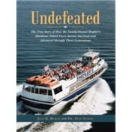 Undefeated: The True Story of How the Family-owned Shepler's Mackinac Island Ferry Service Survived and Advanced Through Three Generations