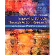 Improving Schools Through Action Research A Reflective Practice Approach, Enhanced Pearson eText -- Access Card Package