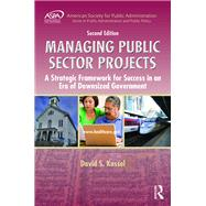 Managing Public Sector Projects: A Strategic Framework for Success in an Era of Downsized Government, Second Edition by Kassel; David S., 9781498707428