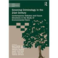 Greening Criminology in the 21st Century: Contemporary debates and future directions in the study of environmental harm by Hall; Matthew, 9781472467560