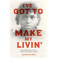 I've Got to Make My Livin' by Blair, Cynthia M., 9780226597584