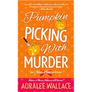 Pumpkin Picking with Murder An Otter Lake Mystery by Wallace, Auralee, 9781250077783
