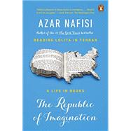 The Republic of Imagination America in Three Books by Nafisi, Azar, 9780143127789
