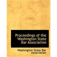 Proceedings of the Washington State Bar Association by Washington State Bar Association, 9780554928029