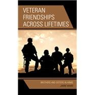 Veteran Friendships across Lifetimes Brothers and Sisters in Arms
