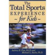 The Total Sports Experience for Kids A Parent's Guide for Success in Youth Sports