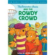 The Berenstain Bears and the Rowdy Crowd by Berenstain, Stan; Berenstain, Jan; Berenstain, Mike, 9780310768067