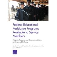 Federal Educational Assistance Programs Available to Service Members Program Features and Recommendations for Improved Delivery