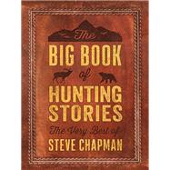 The Big Book of Hunting Stories by Chapman, Steve, 9780736978446