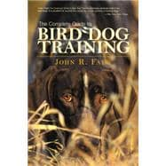 The Complete Guide to Bird Dog Training by Falk, John R.