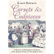 Corsets and Codpieces by Bowman, Karen, 9781510708570