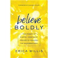 Believe Boldly by Willis, Erica; Eller, Suzanne, 9780800798628