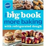 Pillsbury the Big Book of More Baking With Refrigerated Dough by General Mills, 9780544648708