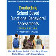 Conducting School-Based Functional Behavioral Assessments, Third Edition A Practitioner's Guide